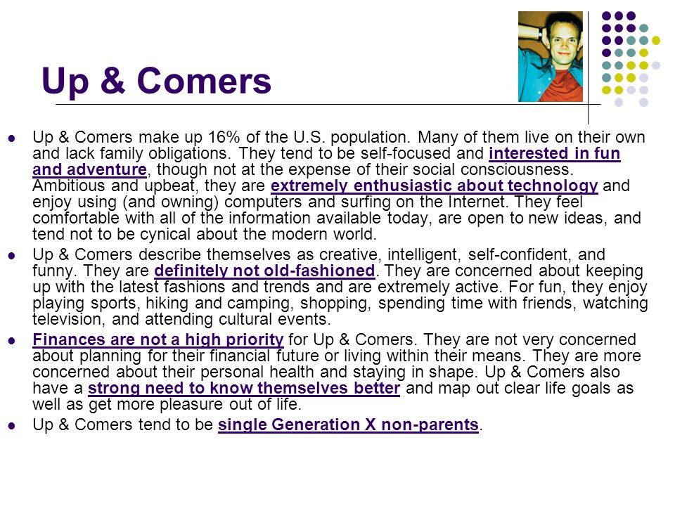 Up & Comers Up & Comers make up 16% of the U.S. population.