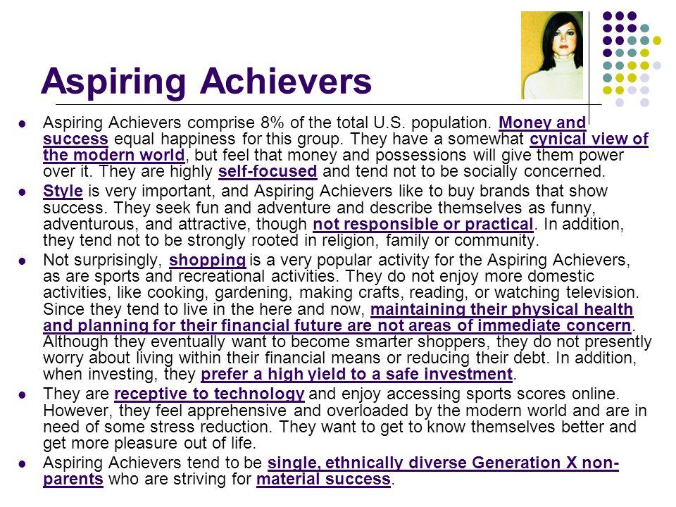 Aspiring Achievers Aspiring Achievers comprise 8% of the total U.S.