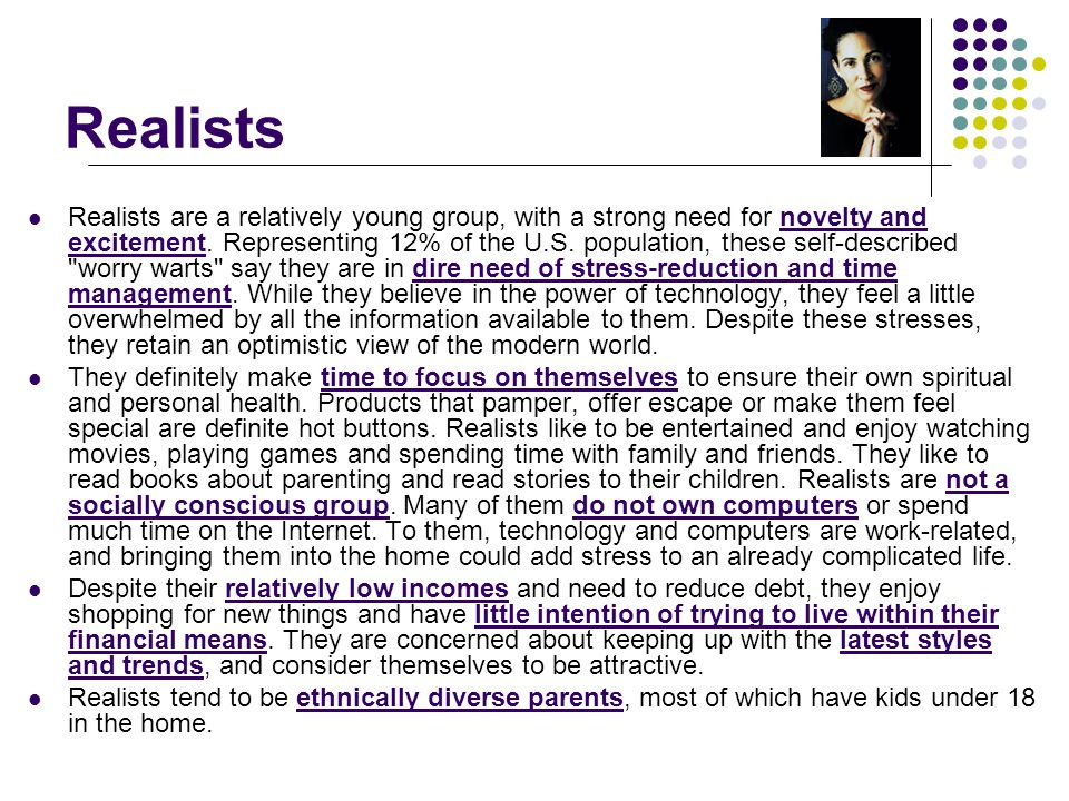 Realists Realists are a relatively young group, with a strong need for novelty and excitement.