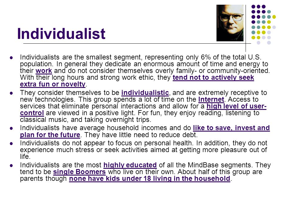 Individualist Individualists are the smallest segment, representing only 6% of the total U.S.