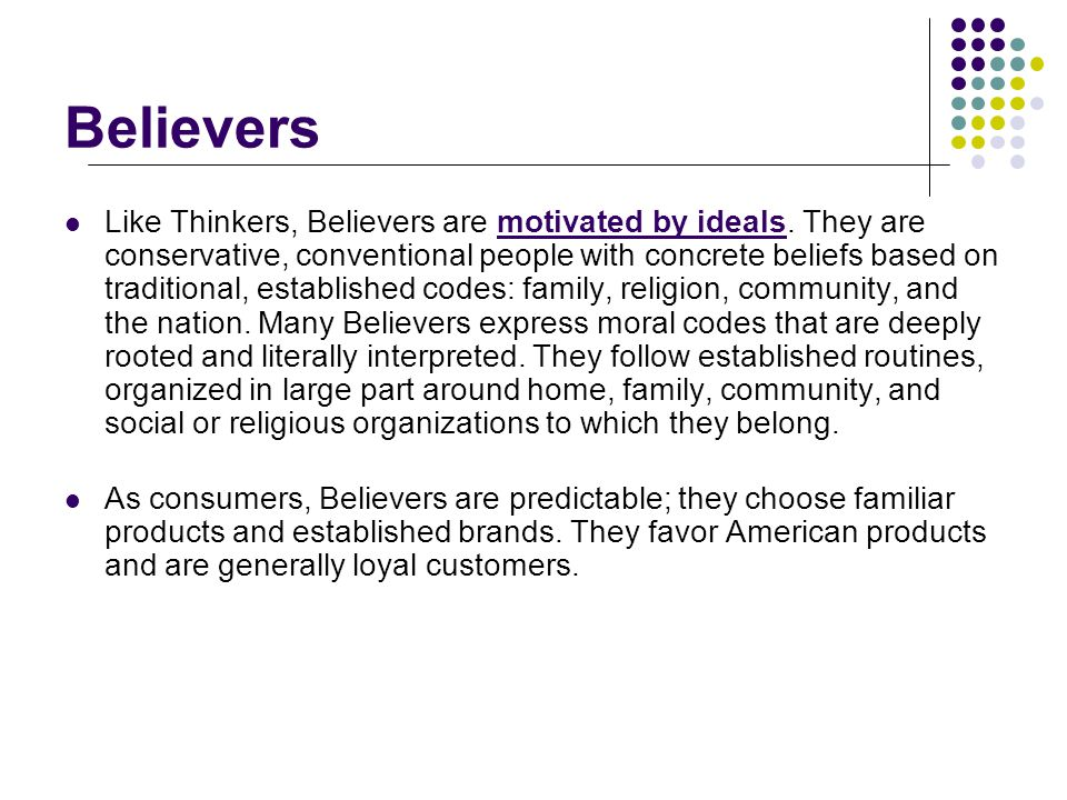 Believers Like Thinkers, Believers are motivated by ideals.