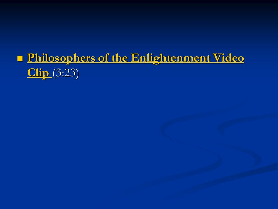 Philosophers of the Enlightenment Video Clip (3:23) Philosophers of the Enlightenment Video Clip (3:23) Philosophers of the Enlightenment Video Clip Philosophers of the Enlightenment Video Clip