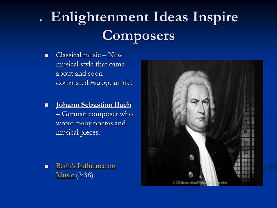 Enlightenment Ideas Inspire Composers Classical music – New musical style that came about and soon dominated European life.