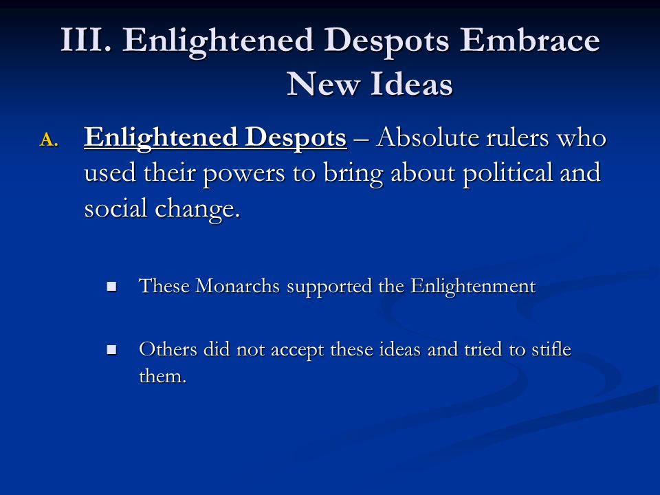 III.Enlightened Despots Embrace New Ideas A.