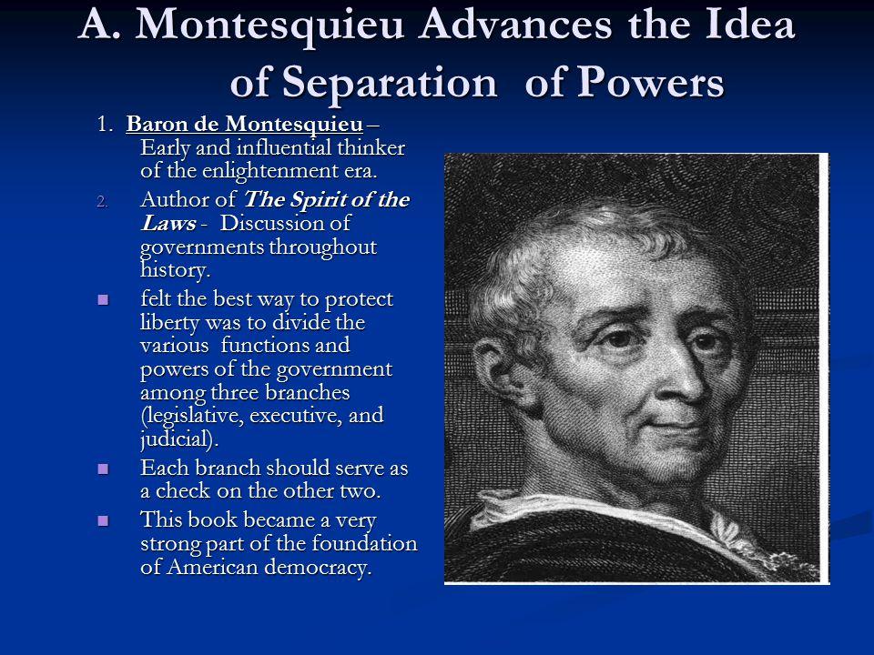 A.Montesquieu Advances the Idea of Separation of Powers 1.