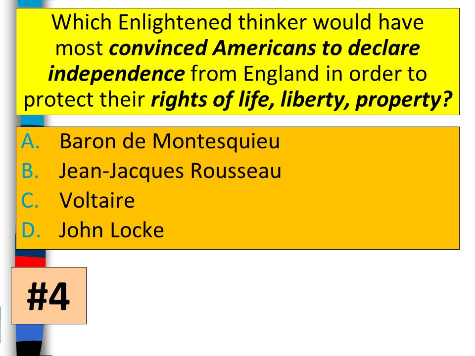 Which Enlightened thinker would have most convinced Americans to declare independence from England in order to protect their rights of life, liberty, property.