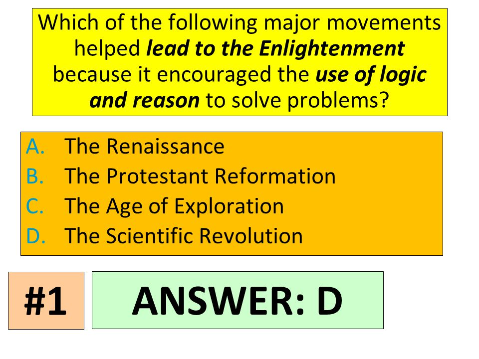 Which of the following major movements helped lead to the Enlightenment because it encouraged the use of logic and reason to solve problems.