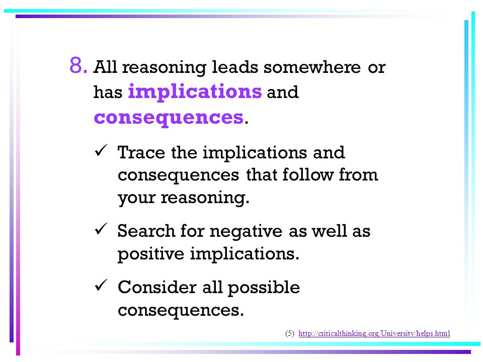 8. All reasoning leads somewhere or has implications and consequences.