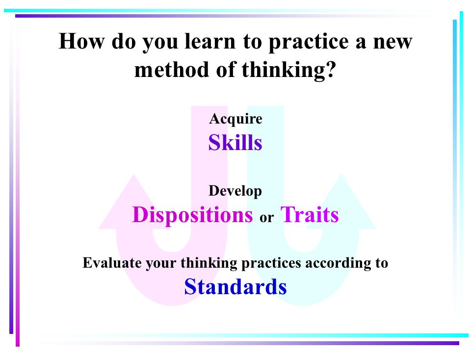 How do you learn to practice a new method of thinking.