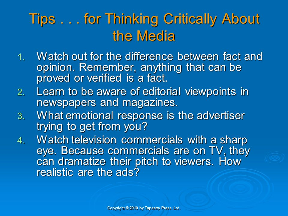 Copyright © 2010 by Tapestry Press, Ltd. Tips... for Thinking Critically About the Media 1.