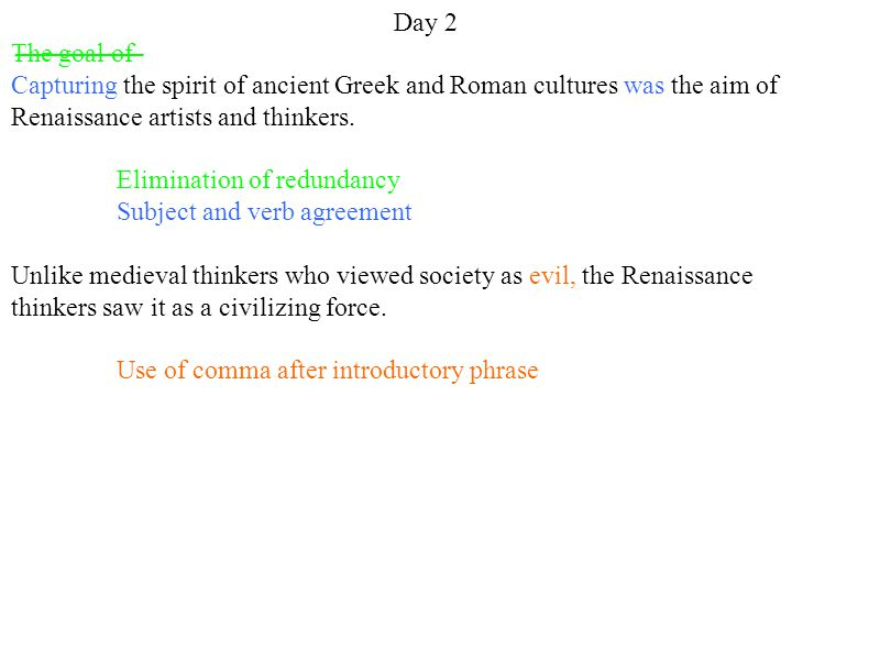 Day 2 The goal of Capturing the spirit of ancient Greek and Roman cultures was the aim of Renaissance artists and thinkers. Elimination of redundancy