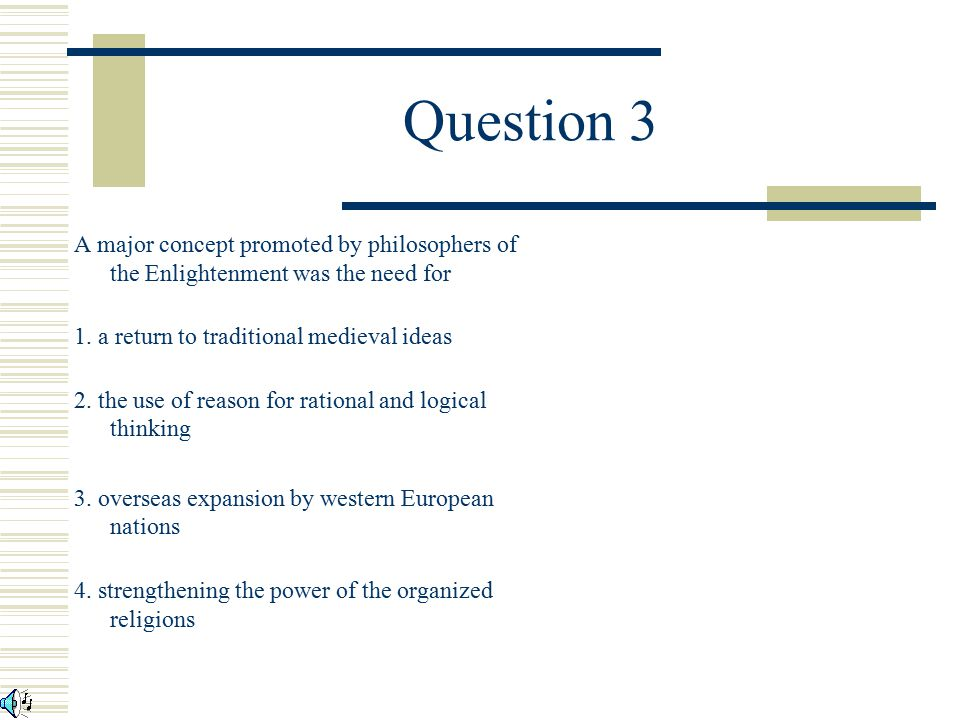 Question 2 The correct answer is 1. In direct opposition to the theory of divine right, Enlightenment philosophers often wrote of the social contract,