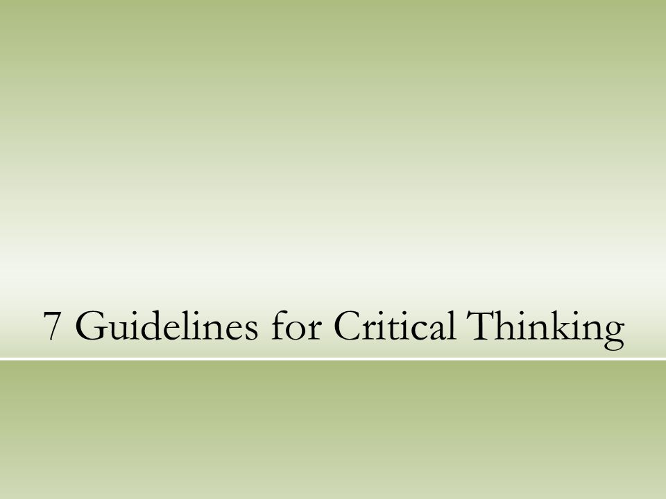 7 Guidelines for Critical Thinking