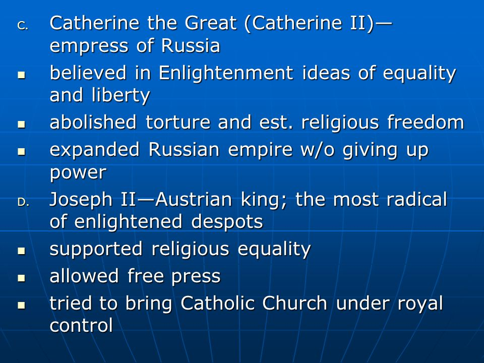 C. Catherine the Great (Catherine II)— empress of Russia believed in Enlightenment ideas of equality and liberty believed in Enlightenment ideas of eq
