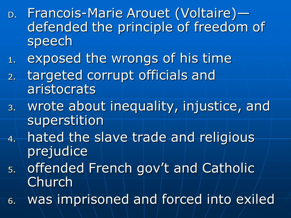 D. Francois-Marie Arouet (Voltaire)— defended the principle of freedom of speech 1. exposed the wrongs of his time 2. targeted corrupt officials and a