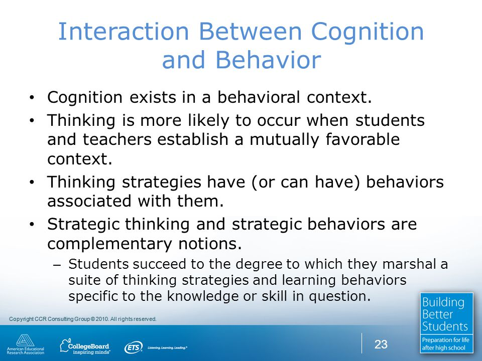 Copyright CCR Consulting Group © 2010. All rights reserved. Interaction Between Cognition and Behavior Cognition exists in a behavioral context. Think