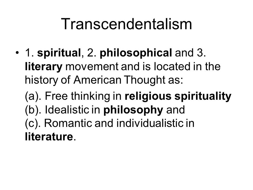 Transcendentalism 1. spiritual, 2. philosophical and 3.