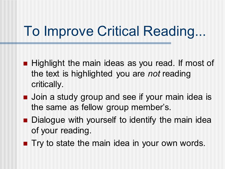 To Improve Critical Reading... Highlight the main ideas as you read.