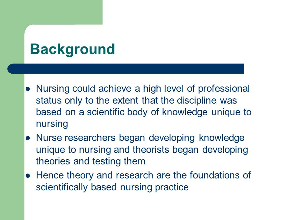 Background Nursing could achieve a high level of professional status only to the extent that the discipline was based on a scientific body of knowledg