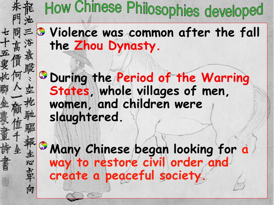Violence was common after the fall the Zhou Dynasty. During the Period of the Warring States, whole villages of men, women, and children were slaughte