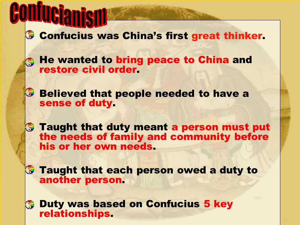 Confucius was China's first great thinker. He wanted to bring peace to China and restore civil order. Believed that people needed to have a sense of d