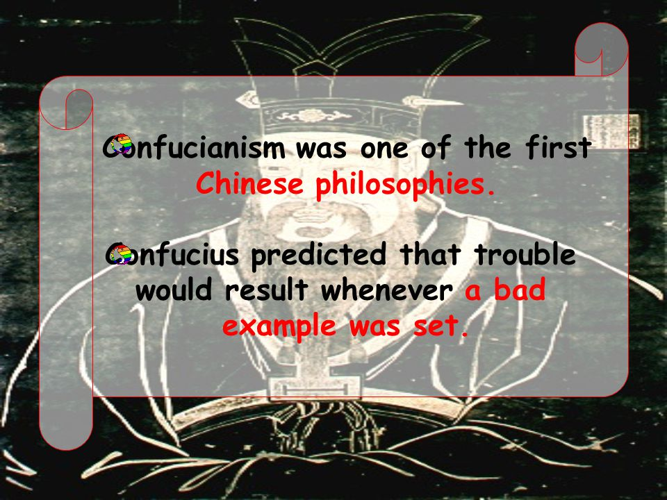 Confucianism was one of the first Chinese philosophies. Confucius predicted that trouble would result whenever a bad example was set.