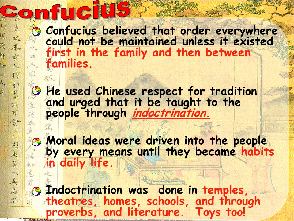 Confucius believed that order everywhere could not be maintained unless it existed first in the family and then between families. He used Chinese resp