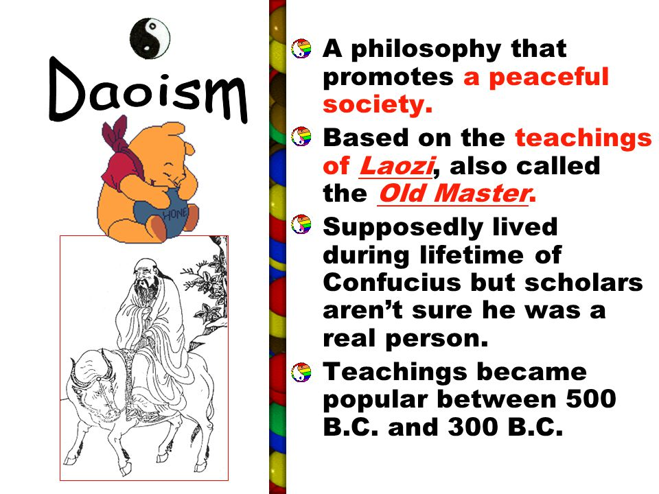 A philosophy that promotes a peaceful society. Based on the teachings of Laozi, also called the Old Master. Supposedly lived during lifetime of Confuc
