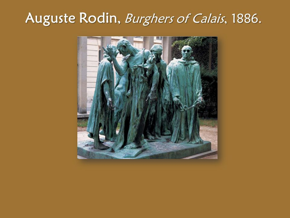 Auguste Rodin, Burghers of Calais, 1886.