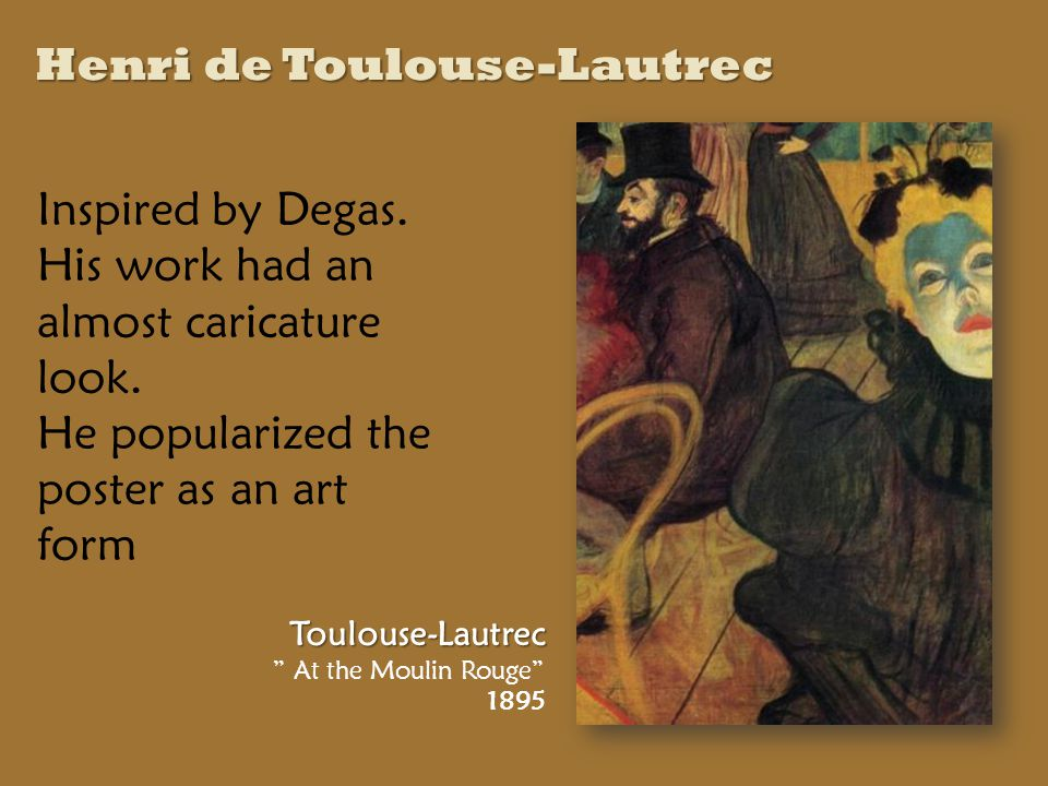Henri de Toulouse-Lautrec Toulouse-Lautrec At the Moulin Rouge 1895 Inspired by Degas.