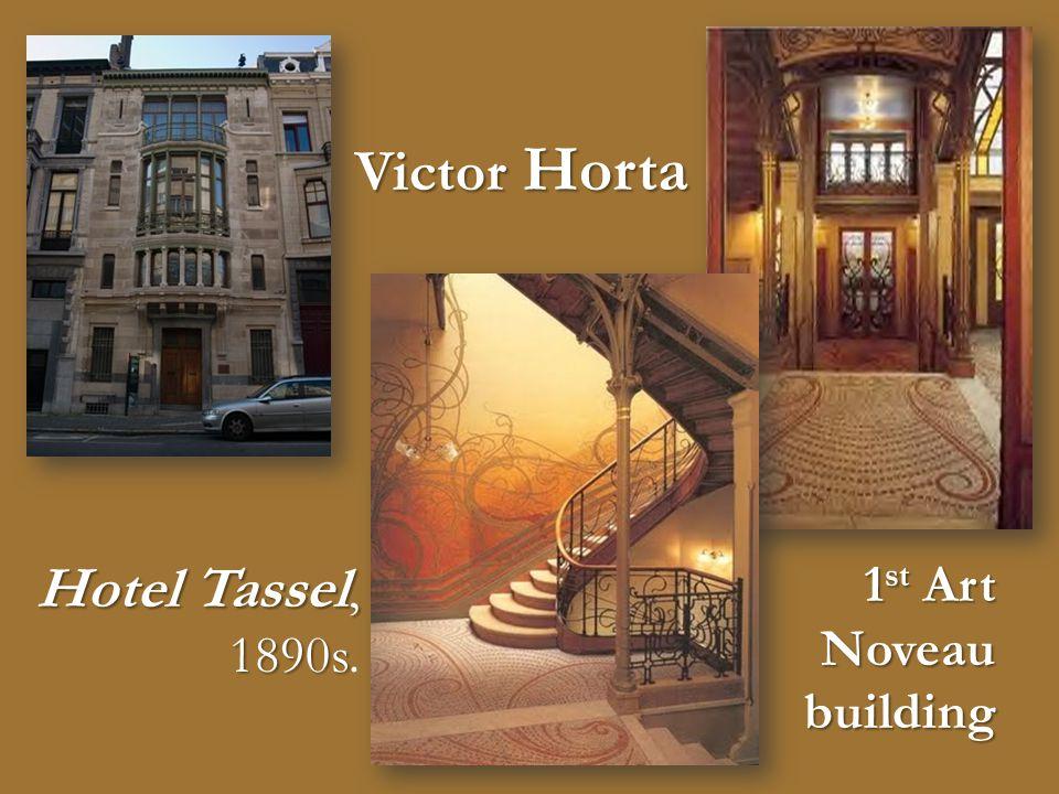 Hotel Tassel, 1890s Hotel Tassel, 1890s. Victor Horta 1 st Art Noveau building