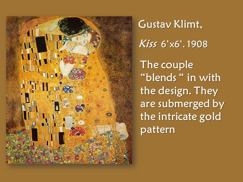 Gustav Klimt, Kiss 6'x6'. 1908 The couple blends in with the design.