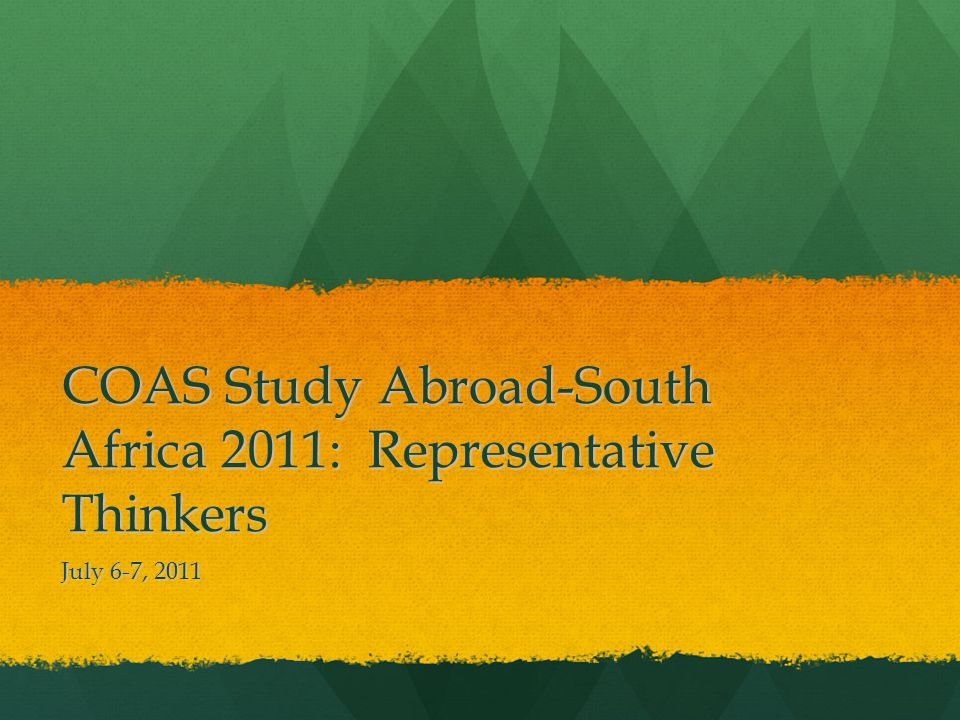 COAS Study Abroad-South Africa 2011: Representative Thinkers July 6-7, 2011