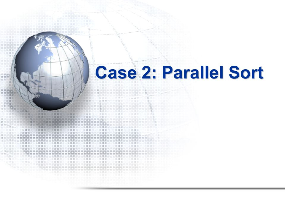 Case 2: Parallel Sort