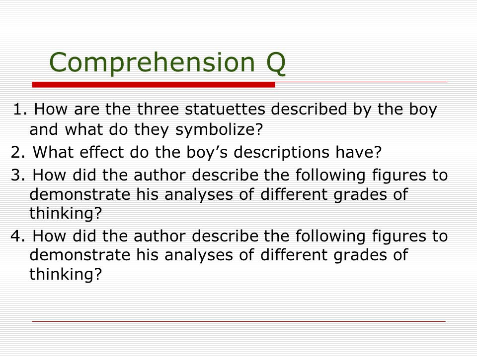 Comprehension Q 1. How are the three statuettes described by the boy and what do they symbolize.