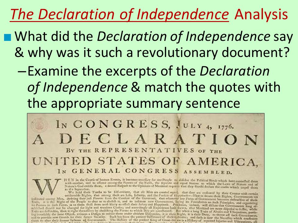 The Declaration of Independence Analysis ■ What did the Declaration of Independence say & why was it such a revolutionary document? – Examine the exce