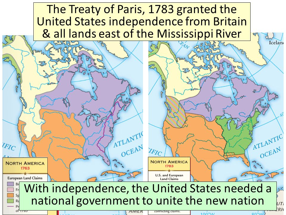 The Treaty of Paris, 1783 granted the United States independence from Britain & all lands east of the Mississippi River With independence, the United