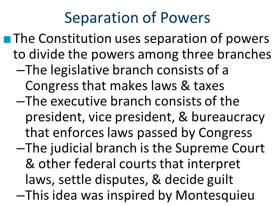 Separation of Powers ■ The Constitution uses separation of powers to divide the powers among three branches – The legislative branch consists of a Con