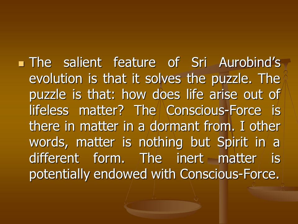 The salient feature of Sri Aurobind's evolution is that it solves the puzzle.