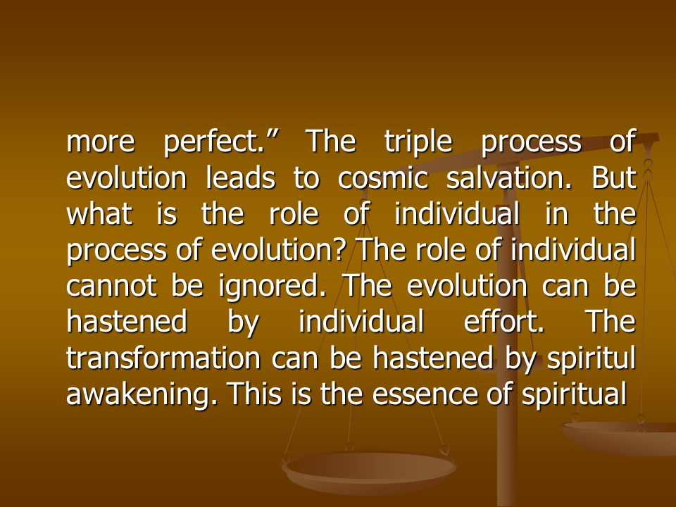 more perfect. The triple process of evolution leads to cosmic salvation.