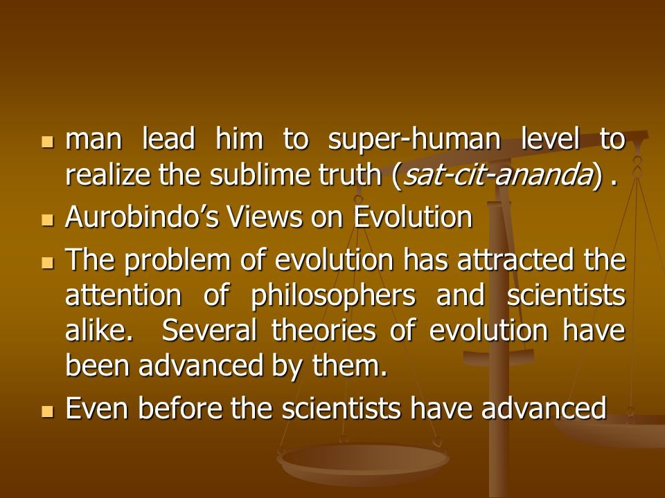 man lead him to super-human level to realize the sublime truth (sat-cit-ananda).