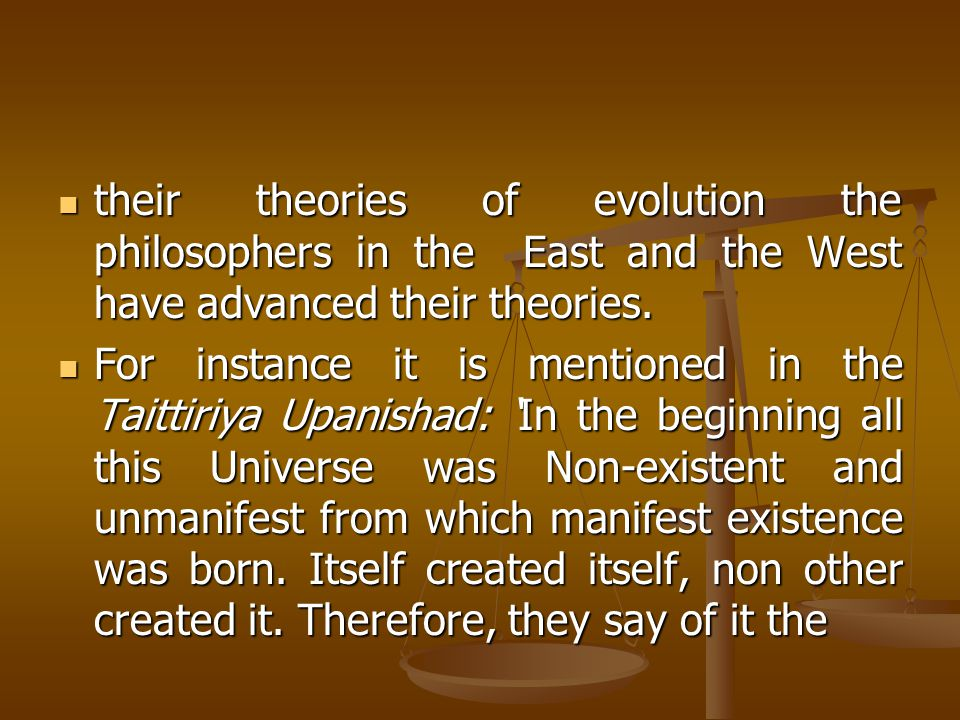 their theories of evolution the philosophers in the East and the West have advanced their theories.