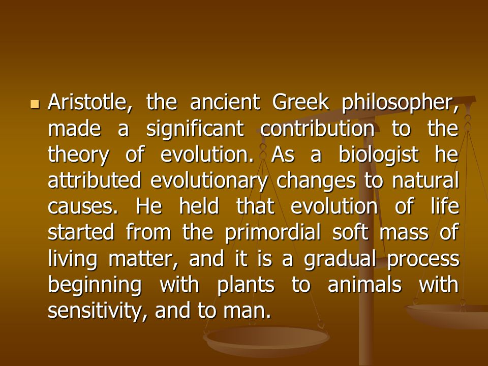 Aristotle, the ancient Greek philosopher, made a significant contribution to the theory of evolution.