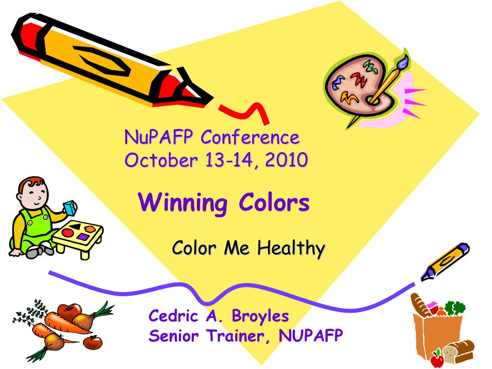 Color Me Healthy NuPAFP Conference October 13-14, 2010 Cedric A.