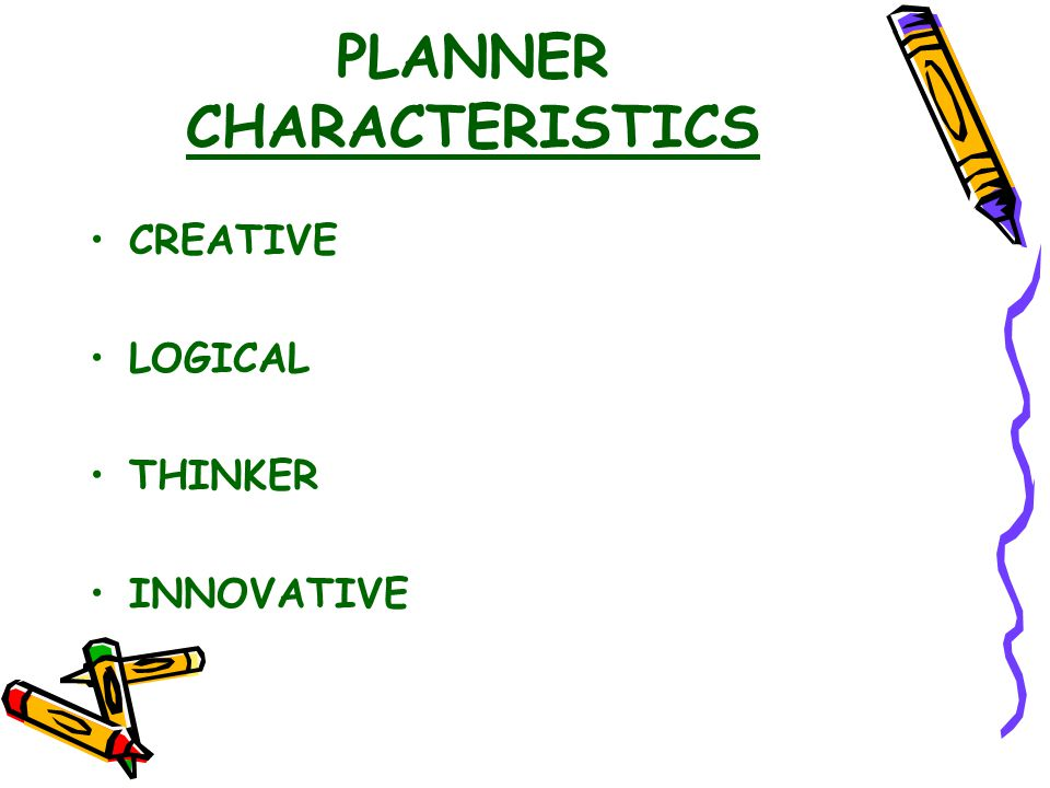 PLANNER CHARACTERISTICS CREATIVE LOGICAL THINKER INNOVATIVE