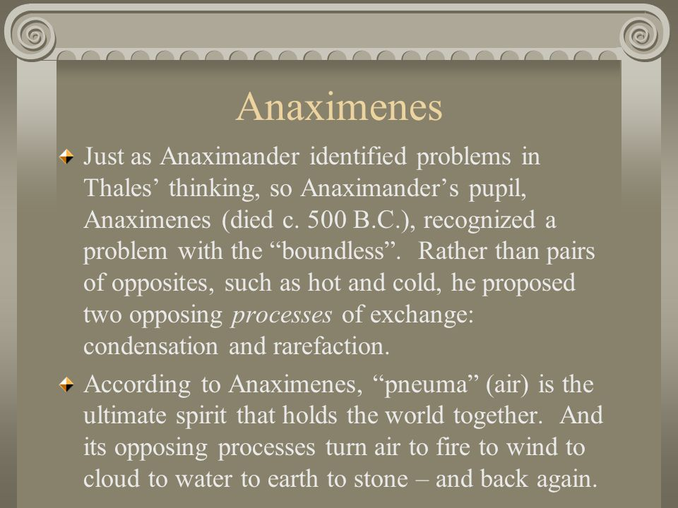 Anaximander Thales' claim that everything is composed of water was a move beyond mythological accounts, an attempt to figure out a reasonable explanat