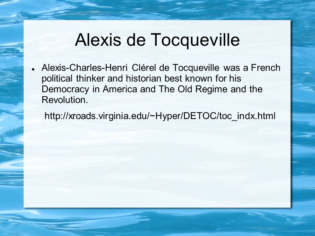 Alexis de Tocqueville Alexis-Charles-Henri Clérel de Tocqueville was a French political thinker and historian best known for his Democracy in America and The Old Regime and the Revolution.