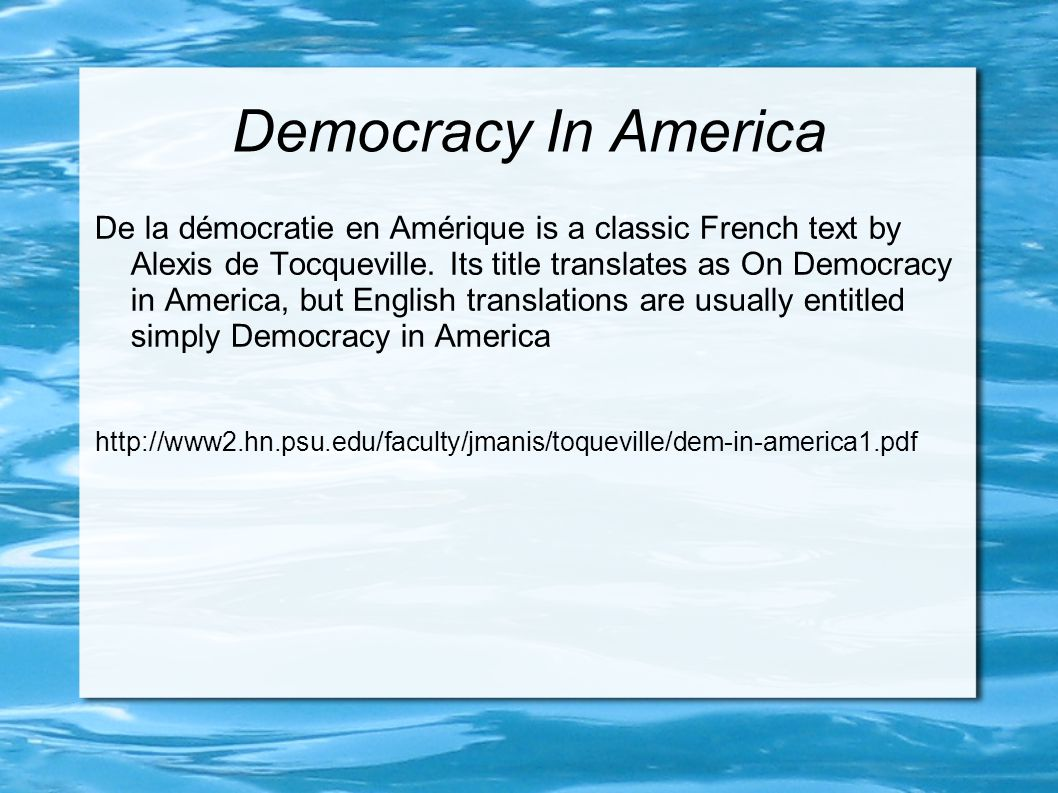 Democracy In America De la démocratie en Amérique is a classic French text by Alexis de Tocqueville.