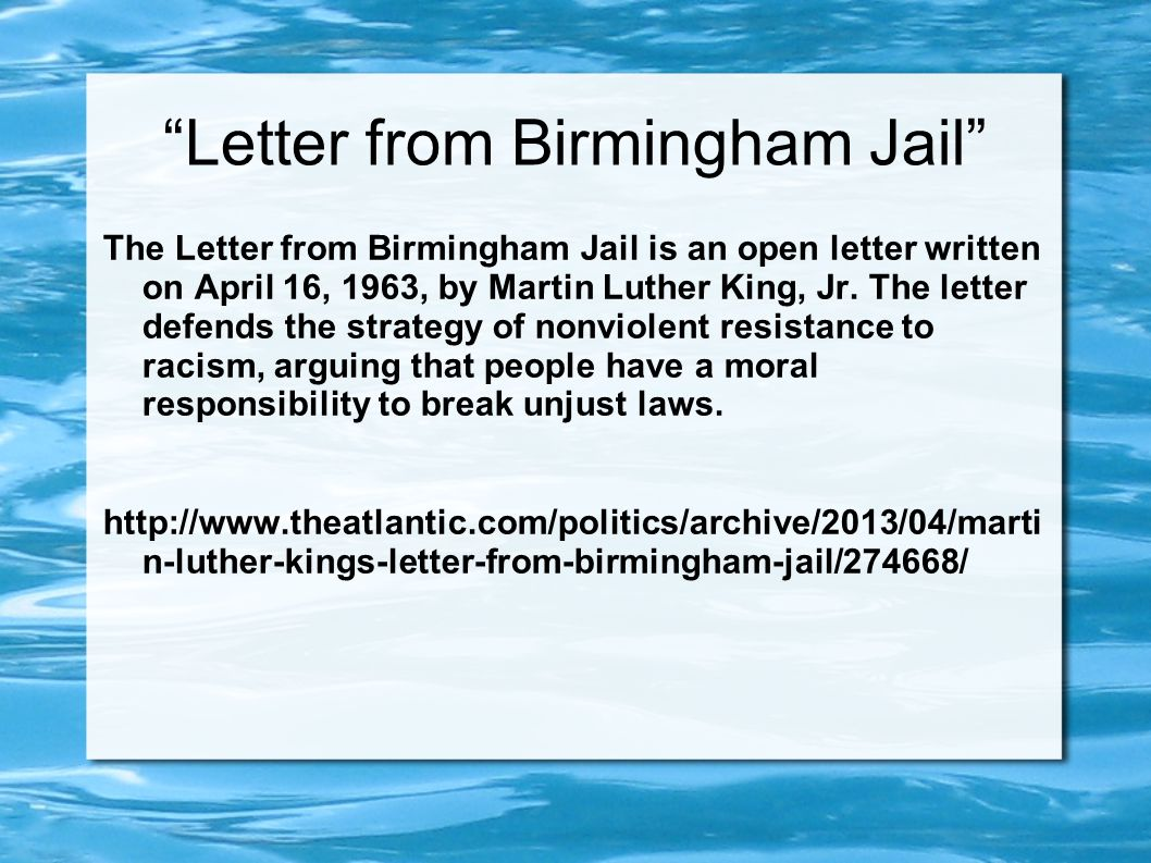 Letter from Birmingham Jail The Letter from Birmingham Jail is an open letter written on April 16, 1963, by Martin Luther King, Jr.
