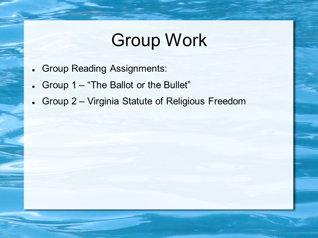Group Work Group Reading Assignments: Group 1 – The Ballot or the Bullet Group 2 – Virginia Statute of Religious Freedom